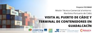 Proyecto FOCOMAR. Misión Técnico-Comercial al entorno Marítimo-Portuario de Cádiz @ Puerto de Cádiz - Terminal de contenedores de Guadalcacín